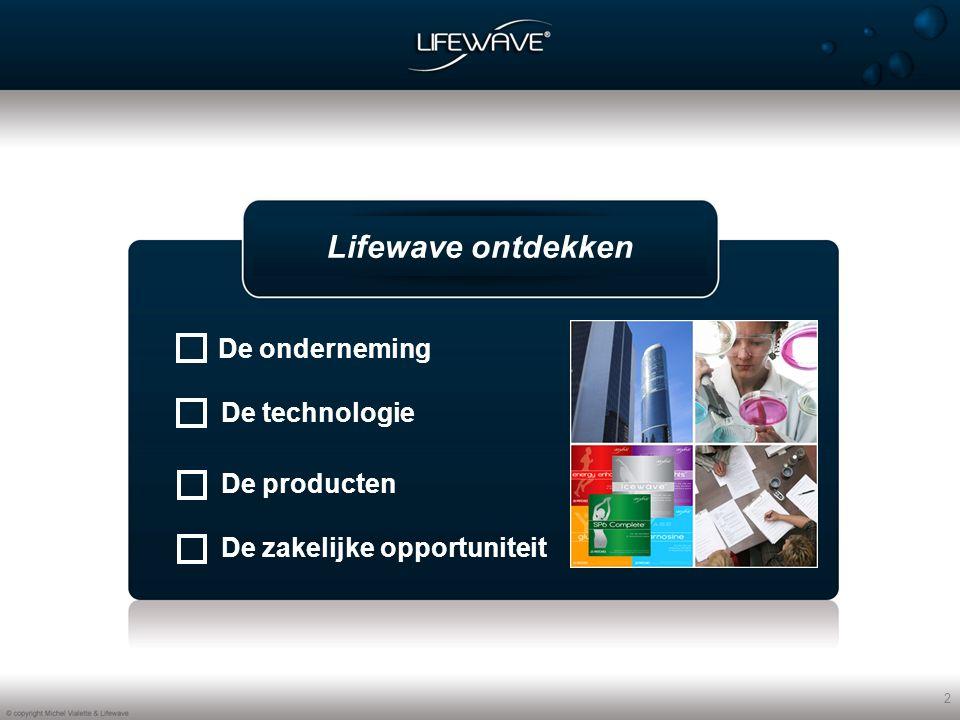 2 Lifewave ontdekken De technologie De producten De zakelijke opportuniteit De onderneming