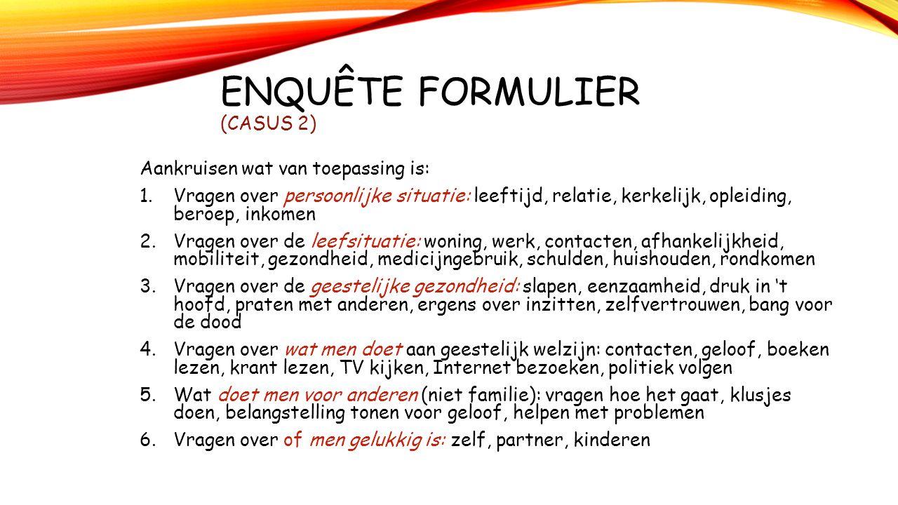 ENQUÊTE FORMULIER (CASUS 2) Aankruisen wat van toepassing is: 1.Vragen over persoonlijke situatie: leeftijd, relatie, kerkelijk, opleiding, beroep, in