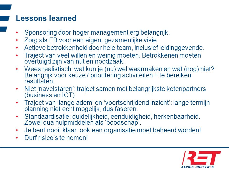 Lessons learned Sponsoring door hoger management erg belangrijk. Zorg als FB voor een eigen, gezamenlijke visie. Actieve betrokkenheid door hele team,