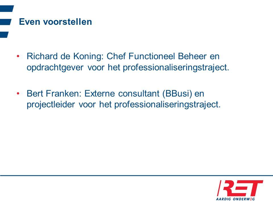 Even voorstellen Richard de Koning: Chef Functioneel Beheer en opdrachtgever voor het professionaliseringstraject. Bert Franken: Externe consultant (B