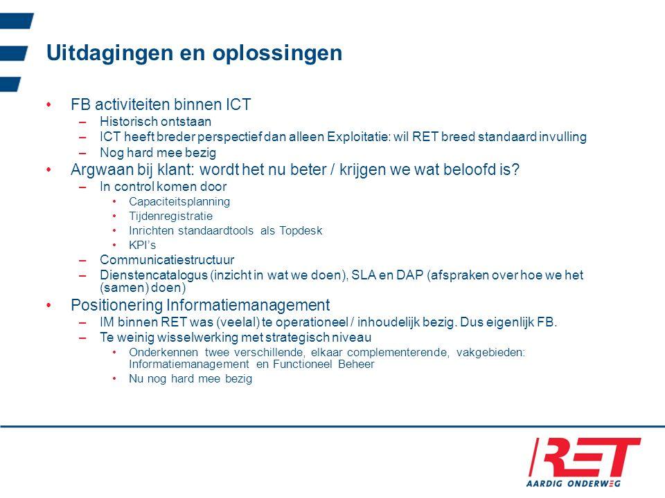 Uitdagingen en oplossingen FB activiteiten binnen ICT –Historisch ontstaan –ICT heeft breder perspectief dan alleen Exploitatie: wil RET breed standaa