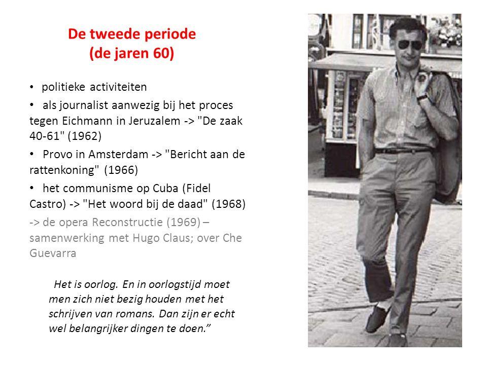 De tweede periode (de jaren 60) politieke activiteiten als journalist aanwezig bij het proces tegen Eichmann in Jeruzalem -> De zaak 40-61 (1962) Provo in Amsterdam -> Bericht aan de rattenkoning (1966) het communisme op Cuba (Fidel Castro) -> Het woord bij de daad (1968) -> de opera Reconstructie (1969) – samenwerking met Hugo Claus; over Che Guevarra Het is oorlog.