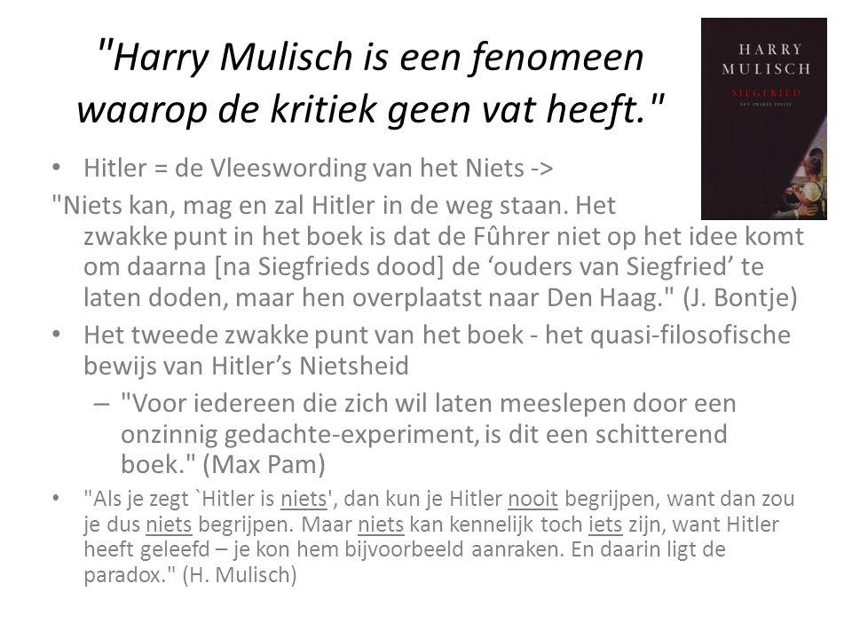 Harry Mulisch is een fenomeen waarop de kritiek geen vat heeft. Hitler = de Vleeswording van het Niets -> Niets kan, mag en zal Hitler in de weg staan.