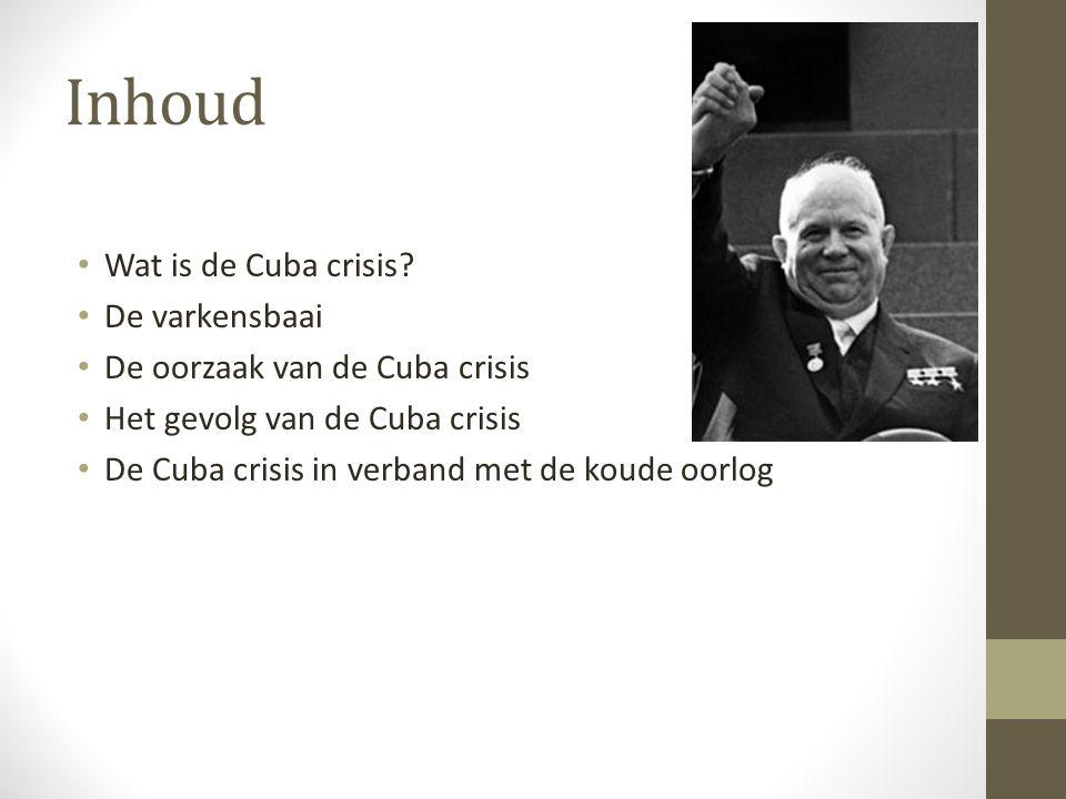 Inhoud Wat is de Cuba crisis.