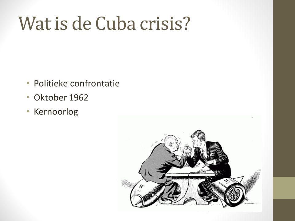 Wat is de Cuba crisis Politieke confrontatie Oktober 1962 Kernoorlog