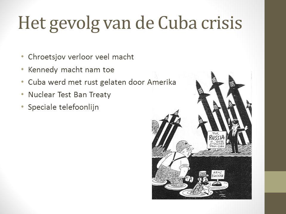 Het gevolg van de Cuba crisis Chroetsjov verloor veel macht Kennedy macht nam toe Cuba werd met rust gelaten door Amerika Nuclear Test Ban Treaty Speciale telefoonlijn