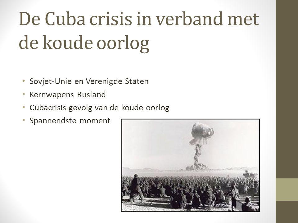 De Cuba crisis in verband met de koude oorlog Sovjet-Unie en Verenigde Staten Kernwapens Rusland Cubacrisis gevolg van de koude oorlog Spannendste moment