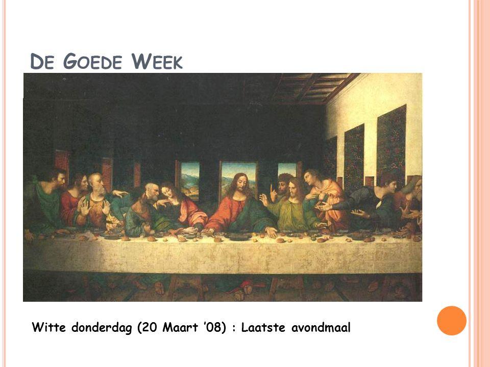 D E G OEDE W EEK Witte donderdag (20 Maart '08) : Laatste avondmaal