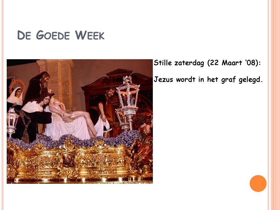 D E G OEDE W EEK Stille zaterdag (22 Maart '08): Jezus wordt in het graf gelegd.