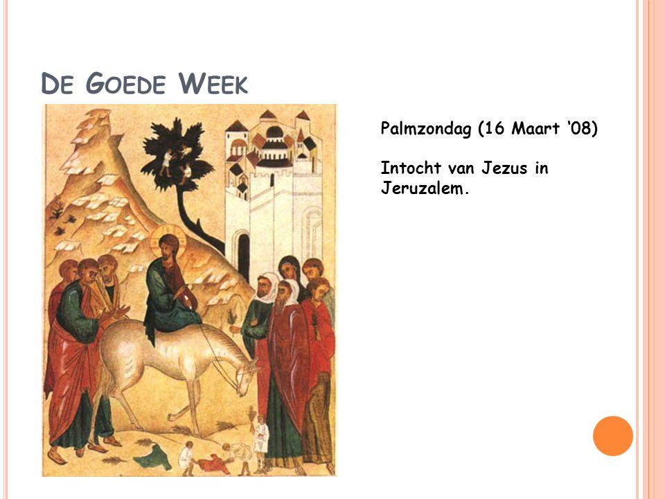 D E G OEDE W EEK Palmzondag (16 Maart '08) Intocht van Jezus in Jeruzalem.