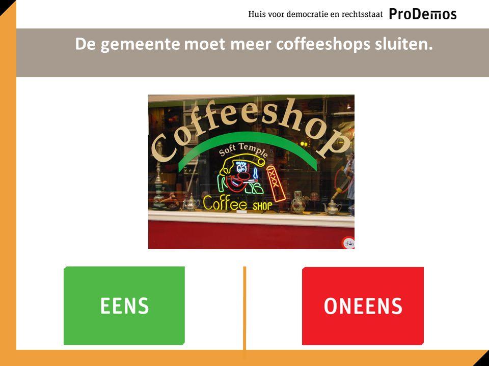 De gemeente moet meer coffeeshops sluiten.