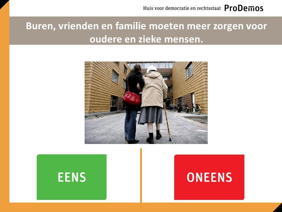 Buren, vrienden en familie moeten meer zorgen voor oudere en zieke mensen.