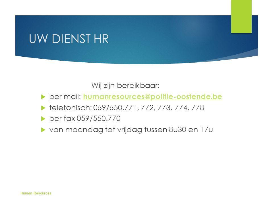 UW DIENST HR Wij zijn bereikbaar:  per mail: humanresources@politie-oostende.be humanresources@politie-oostende.be  telefonisch: 059/550.771, 772, 7