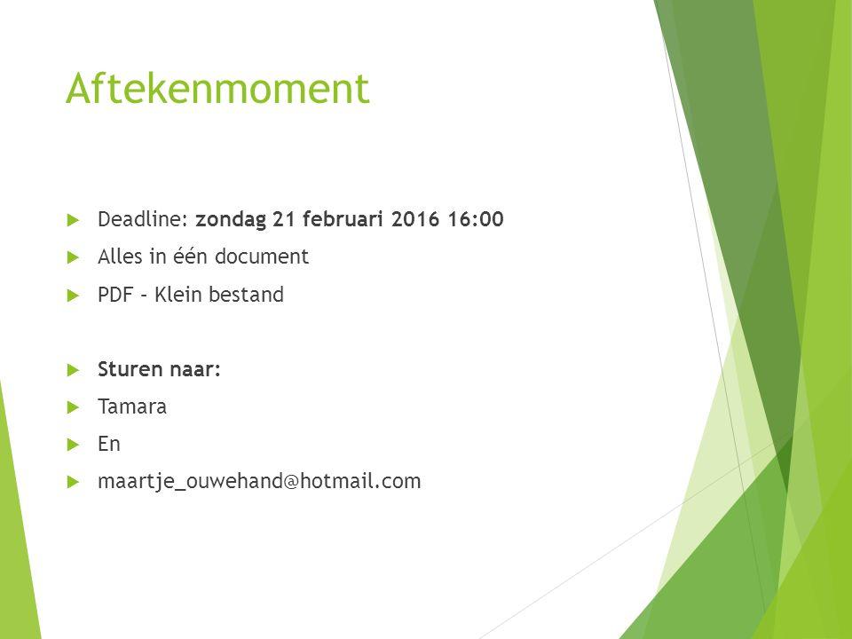 Aftekenmoment  Deadline: zondag 21 februari 2016 16:00  Alles in één document  PDF – Klein bestand  Sturen naar:  Tamara  En  maartje_ouwehand@