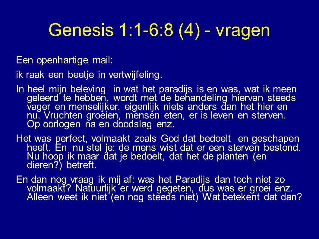 Genesis 1:1-6:8 (4) - vragen Een openhartige mail: ik raak een beetje in vertwijfeling.
