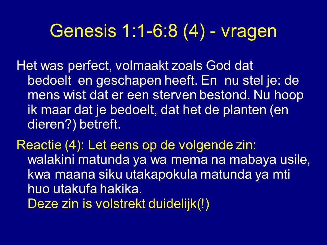 Genesis 1:1-6:8 (4) - vragen Reactie (4): Let eens op de volgende zin: walakini matunda ya wa mema na mabaya usile, kwa maana siku utakapokula matunda ya mti huo utakufa hakika.