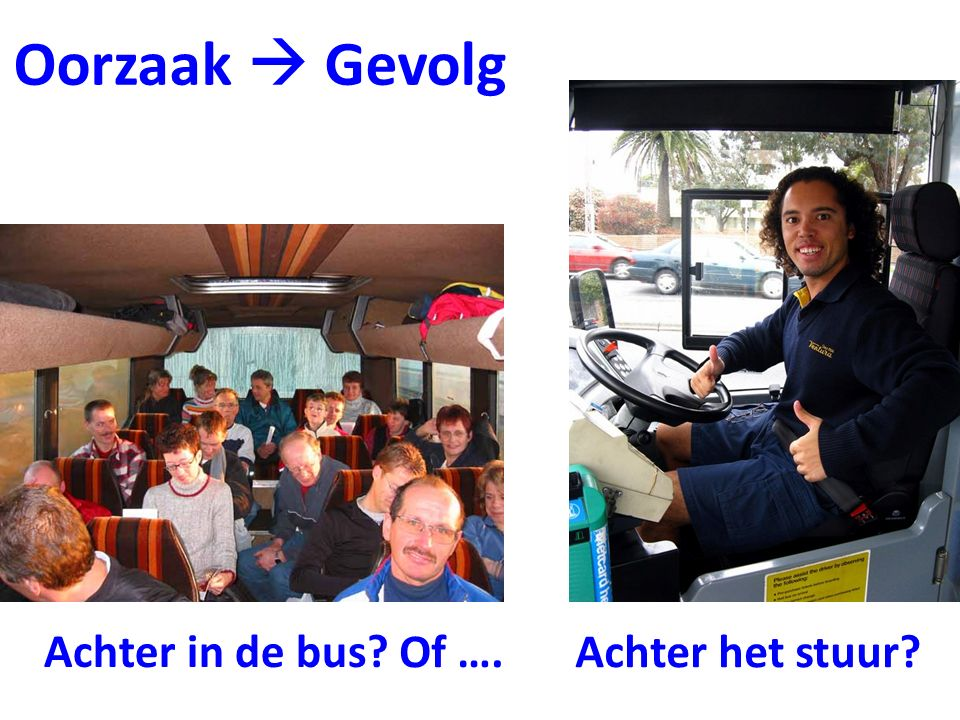 Oorzaak  Gevolg Achter in de bus? Of ….Achter het stuur?