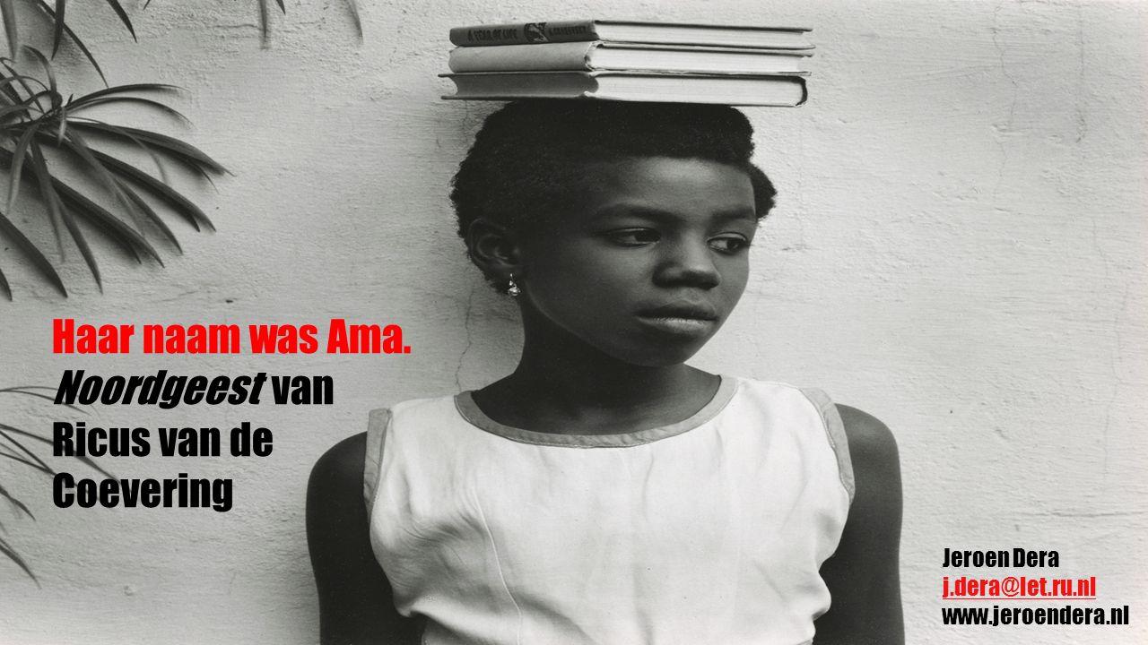 Haar naam was Ama. Noordgeest van Ricus van de Coevering Jeroen Dera j.dera@let.ru.nl j.dera@let.ru.nl www.jeroendera.nl