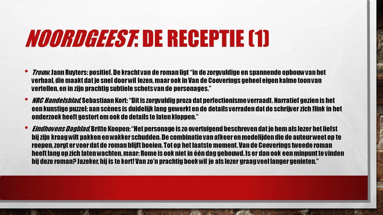 """NOORDGEEST: DE RECEPTIE (1) Trouw, Jann Ruyters: positief. De kracht van de roman ligt """"in de zorgvuldige en spannende opbouw van het verhaal, die maa"""