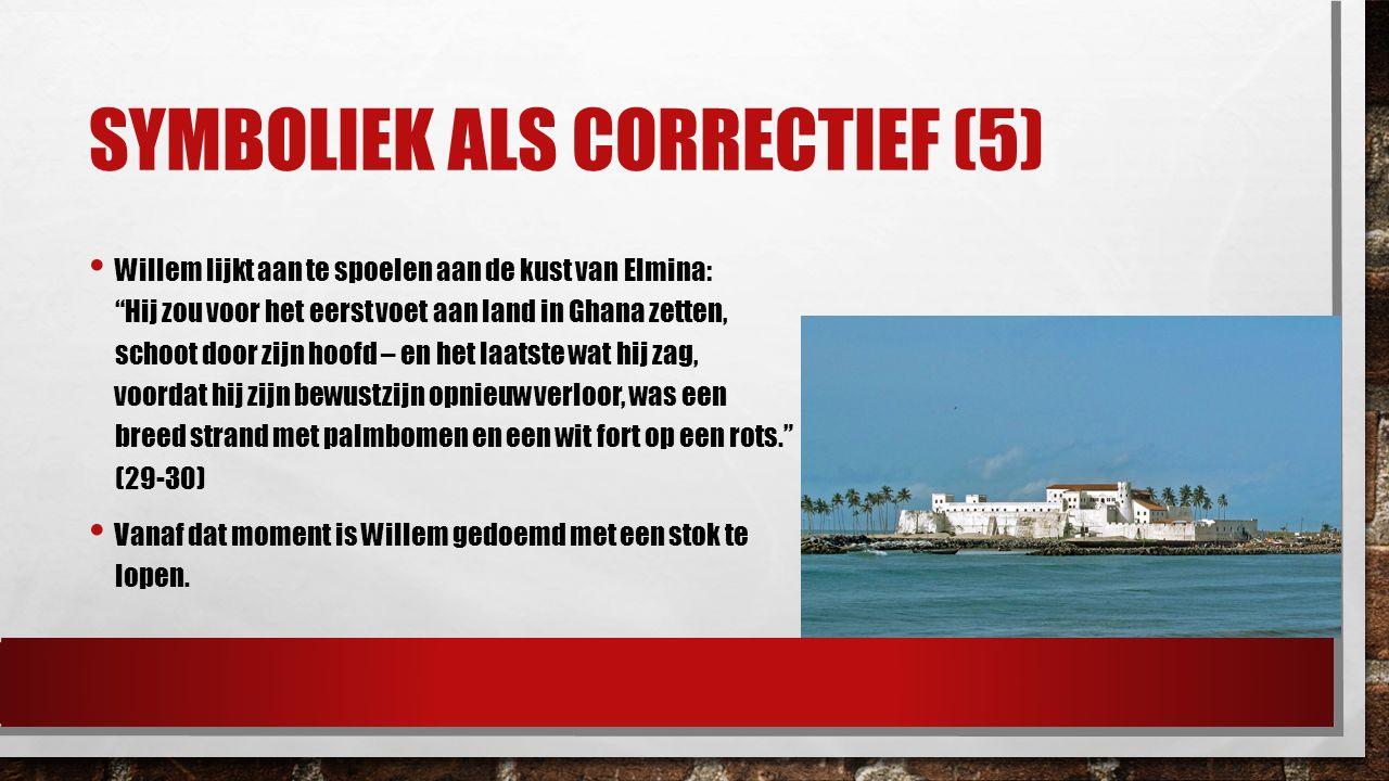 """SYMBOLIEK ALS CORRECTIEF (5) Willem lijkt aan te spoelen aan de kust van Elmina: """"Hij zou voor het eerst voet aan land in Ghana zetten, schoot door zi"""