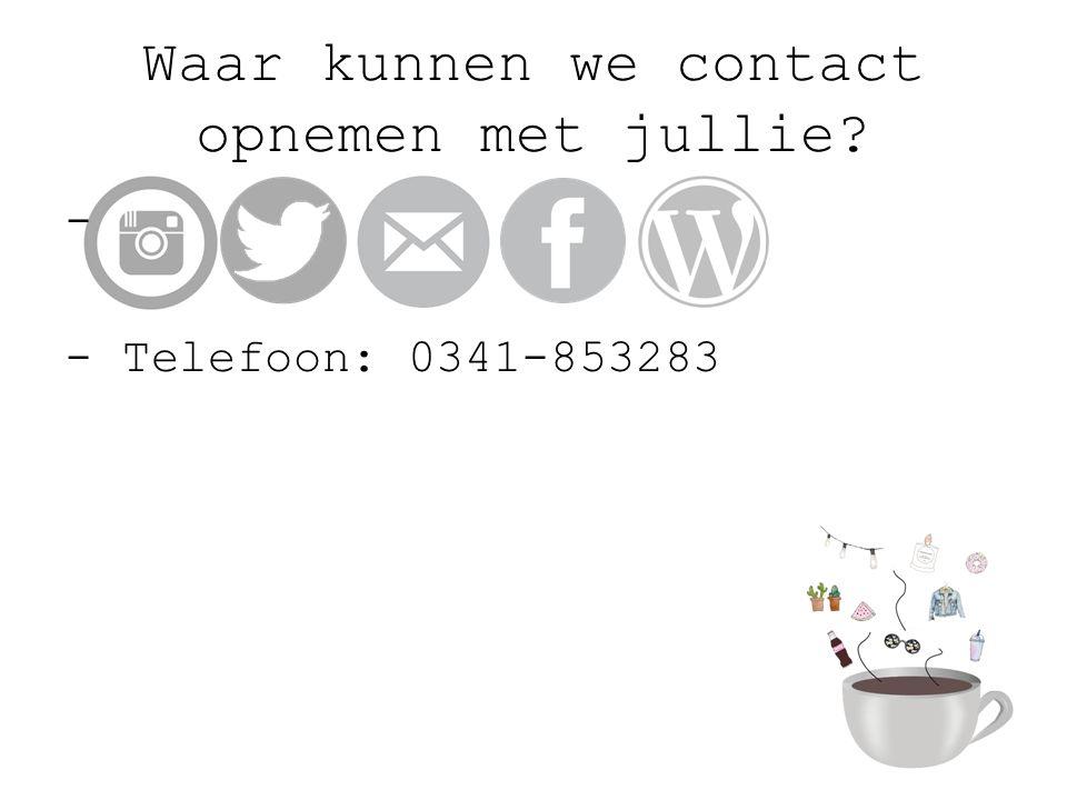 Waar kunnen we contact opnemen met jullie? - - Telefoon: 0341-853283