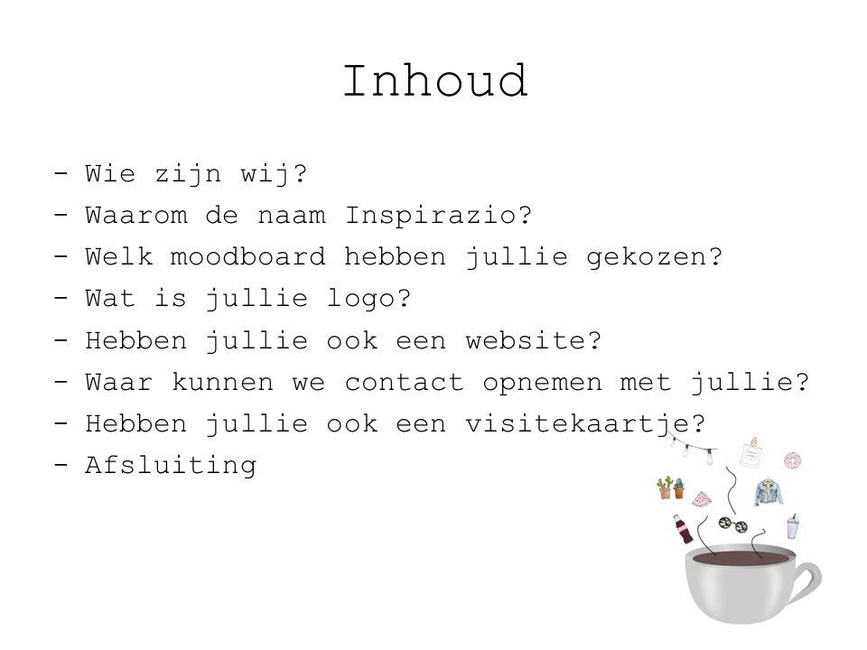 Inhoud -Wie zijn wij.-Waarom de naam Inspirazio. -Welk moodboard hebben jullie gekozen.