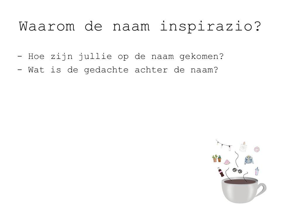 Waarom de naam inspirazio.- Hoe zijn jullie op de naam gekomen.