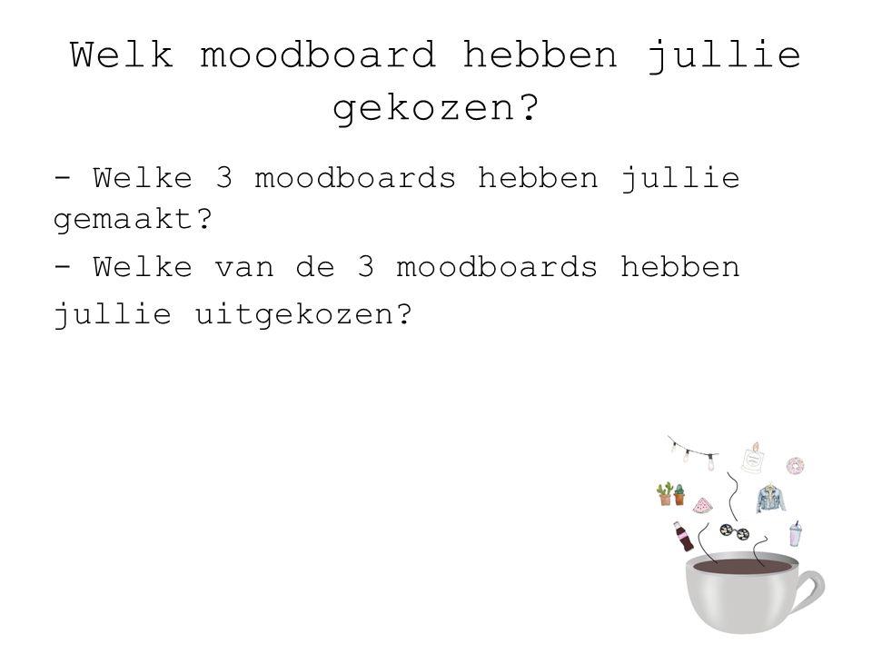 Welk moodboard hebben jullie gekozen.- Welke 3 moodboards hebben jullie gemaakt.