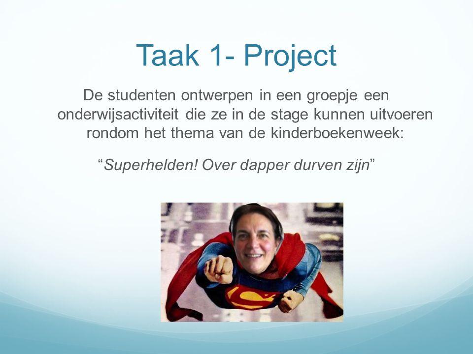 Taak 1- Project De studenten ontwerpen in een groepje een onderwijsactiviteit die ze in de stage kunnen uitvoeren rondom het thema van de kinderboekenweek: Superhelden.
