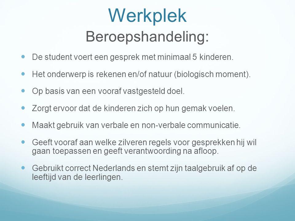 Werkplek Beroepshandeling: De student voert een gesprek met minimaal 5 kinderen. Het onderwerp is rekenen en/of natuur (biologisch moment). Op basis v
