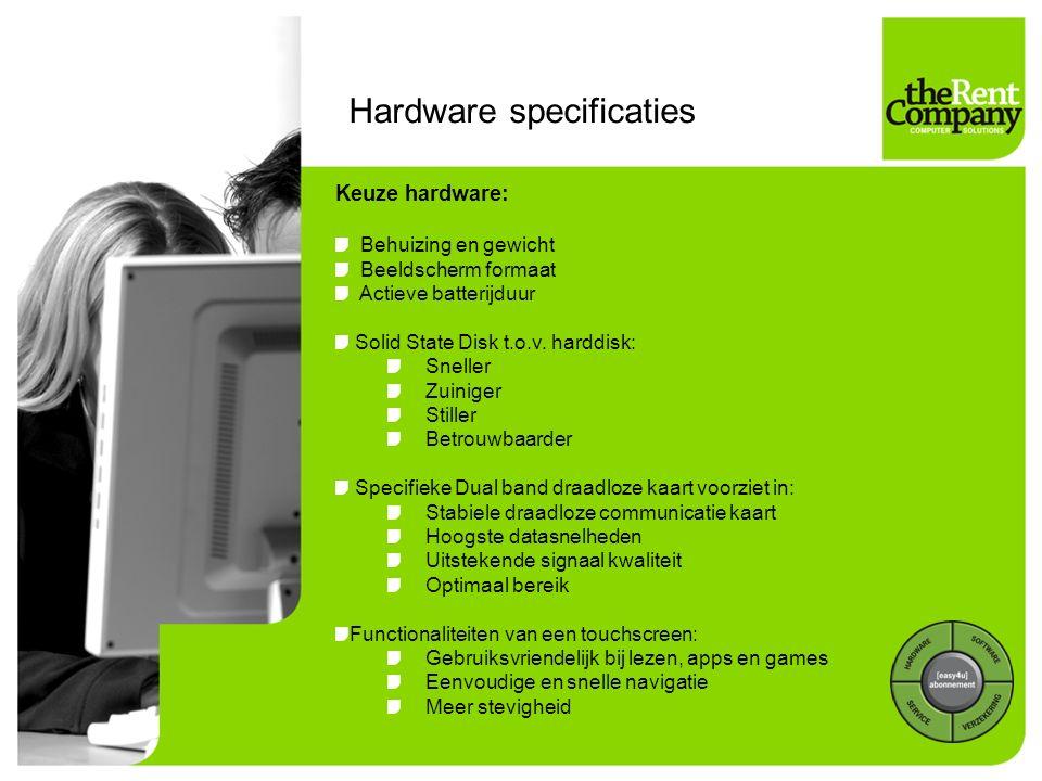 Keuze hardware: Behuizing en gewicht Beeldscherm formaat Actieve batterijduur Solid State Disk t.o.v.