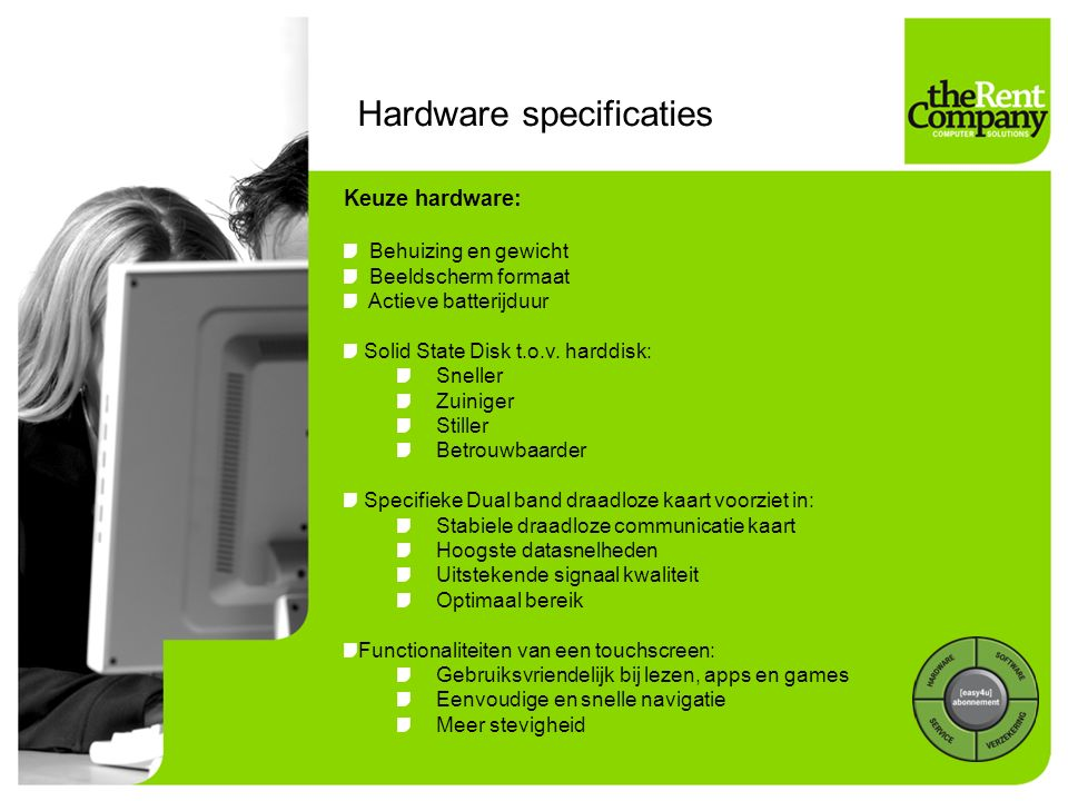 Keuze hardware: Behuizing en gewicht Beeldscherm formaat Actieve batterijduur Solid State Disk t.o.v. harddisk: Sneller Zuiniger Stiller Betrouwbaarde