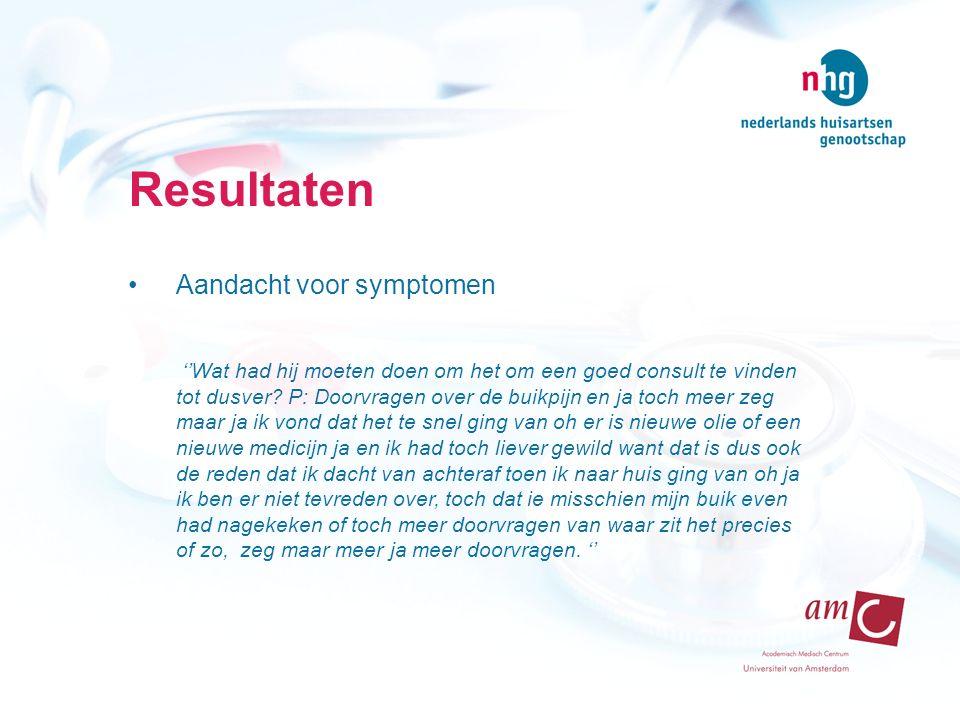 Resultaten Aandacht voor symptomen ''Wat had hij moeten doen om het om een goed consult te vinden tot dusver? P: Doorvragen over de buikpijn en ja toc