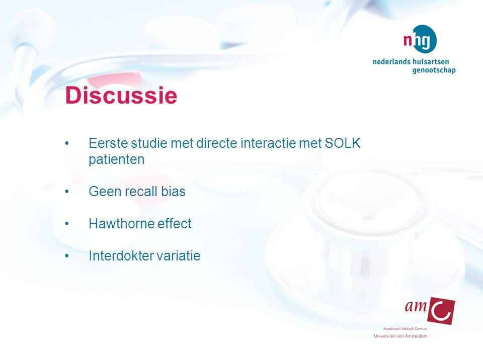 Discussie Eerste studie met directe interactie met SOLK patienten Geen recall bias Hawthorne effect Interdokter variatie