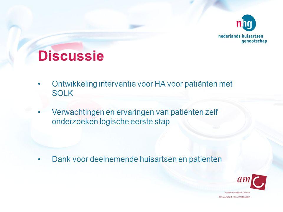 Discussie Ontwikkeling interventie voor HA voor patiënten met SOLK Verwachtingen en ervaringen van patiënten zelf onderzoeken logische eerste stap Dank voor deelnemende huisartsen en patiënten
