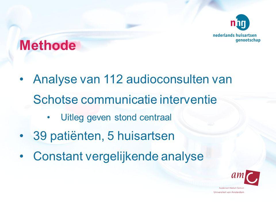 Methode Analyse van 112 audioconsulten van Schotse communicatie interventie Uitleg geven stond centraal 39 patiënten, 5 huisartsen Constant vergelijkende analyse