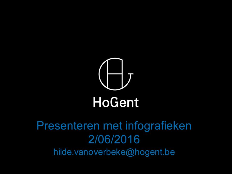 Presenteren met infografieken 2/06/2016 hilde.vanoverbeke@hogent.be