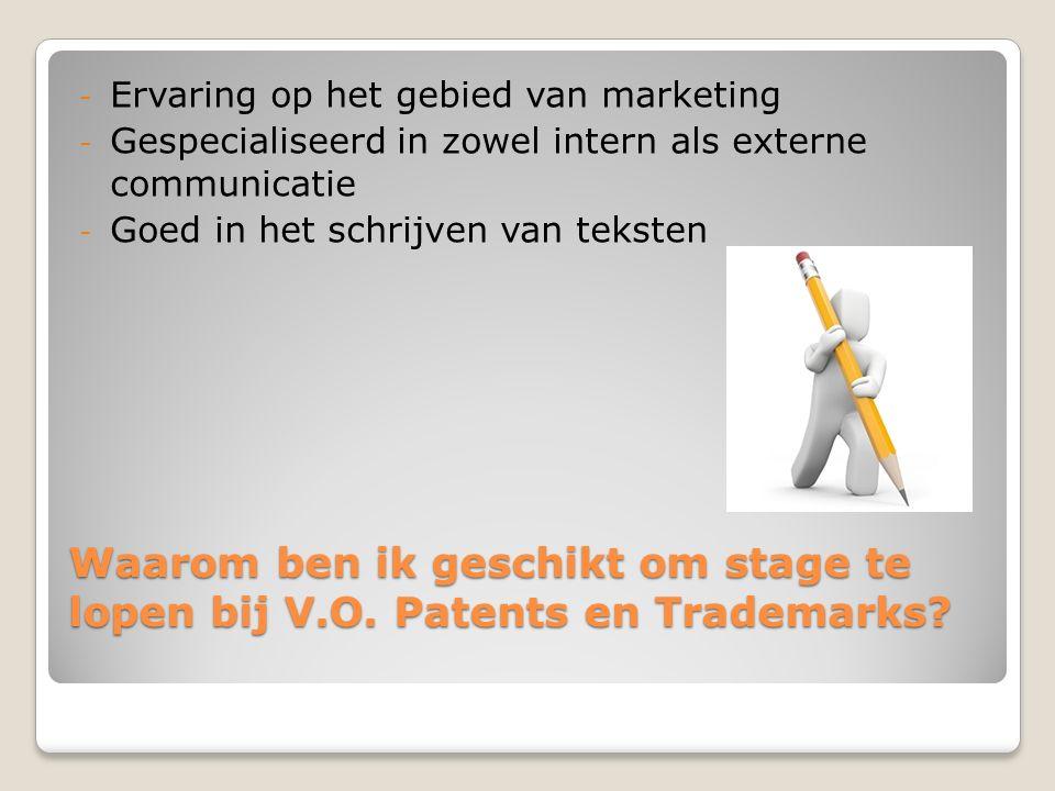 Waarom ben ik geschikt om stage te lopen bij V.O. Patents en Trademarks.