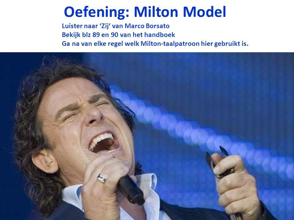 Oefening: Milton Model Luister naar 'Zij' van Marco Borsato Bekijk blz 89 en 90 van het handboek Ga na van elke regel welk Milton-taalpatroon hier geb