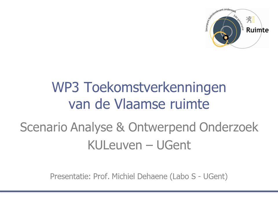 WP3 Toekomstverkenningen van de Vlaamse ruimte Scenario Analyse & Ontwerpend Onderzoek KULeuven – UGent Presentatie: Prof.