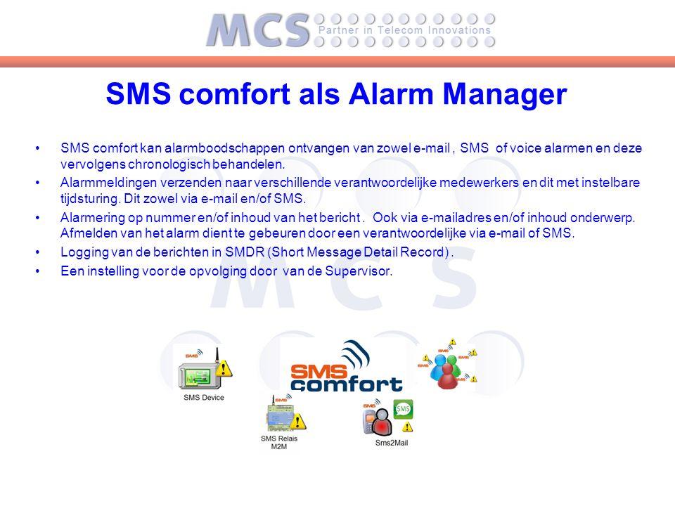 SMS comfort als Alarm Manager SMS comfort kan alarmboodschappen ontvangen van zowel e-mail, SMS of voice alarmen en deze vervolgens chronologisch behandelen.