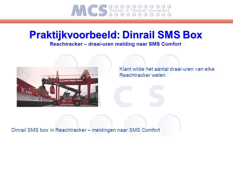 Praktijkvoorbeeld: Dinrail SMS Box Praktijkvoorbeeld: Dinrail SMS Box Reachtracker – draai-uren melding naar SMS Comfort Dinrail SMS box in Reachtracker – meldingen naar SMS Comfort Klant wilde het aantal draai-uren van elke Reachtracker weten