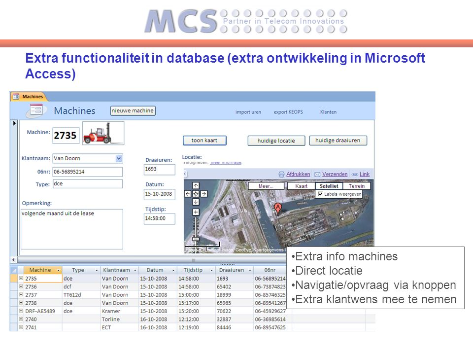 Extra functionaliteit in database (extra ontwikkeling in Microsoft Access) Extra info machines Direct locatie Navigatie/opvraag via knoppen Extra klantwens mee te nemen