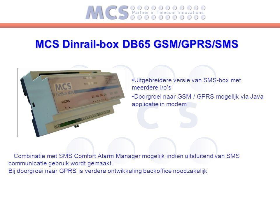 MCS Dinrail-box DB65 GSM/GPRS/SMS Uitgebreidere versie van SMS-box met meerdere i/o's Doorgroei naar GSM / GPRS mogelijk via Java applicatie in modem Combinatie met SMS Comfort Alarm Manager mogelijk indien uitsluitend van SMS communicatie gebruik wordt gemaakt.