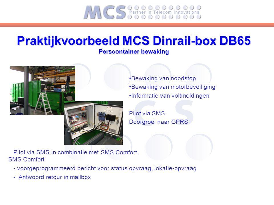 Bewaking van noodstop Bewaking van motorbeveiliging Informatie van voltmeldingen Pilot via SMS Doorgroei naar GPRS Praktijkvoorbeeld MCS Dinrail-box DB65 Perscontainer bewaking Pilot via SMS in combinatie met SMS Comfort.