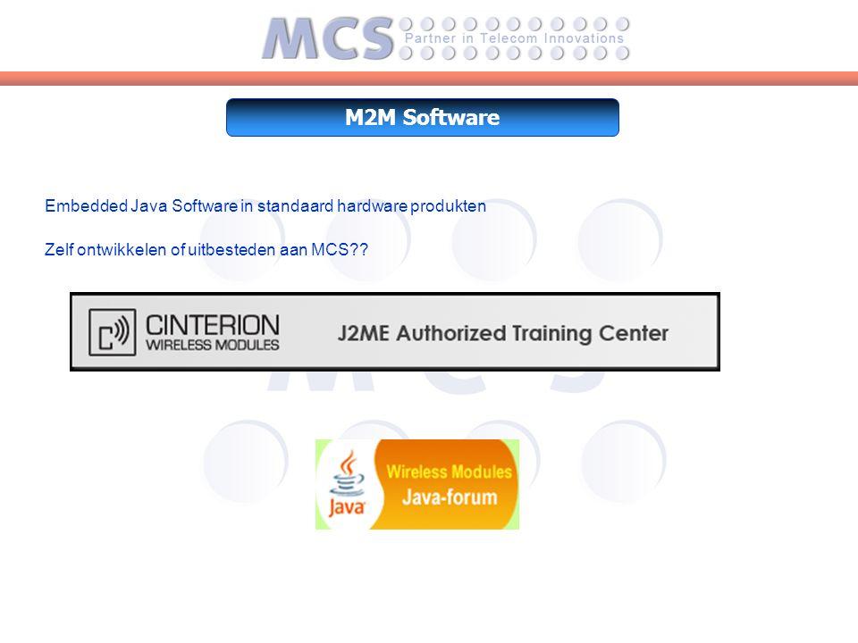 M2M Software Embedded Java Software in standaard hardware produkten Zelf ontwikkelen of uitbesteden aan MCS