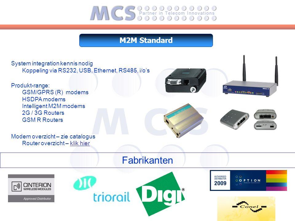 System integration kennis nodig Koppeling via RS232, USB, Ethernet, RS485, i/o's Produkt-range: GSM/GPRS (R) modems HSDPA modems Intelligent M2M modems 2G / 3G Routers GSM R Routers Modem overzicht – zie catalogus Router overzicht – klik hierklik hier M2M Standard Fabrikanten