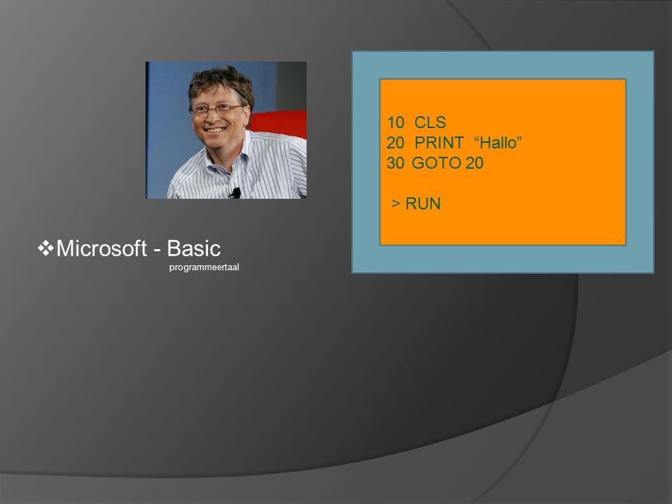 Microsoft - Basic programmeertaal 10 CLS 20 PRINT Hallo 30GOTO 20 > RUN