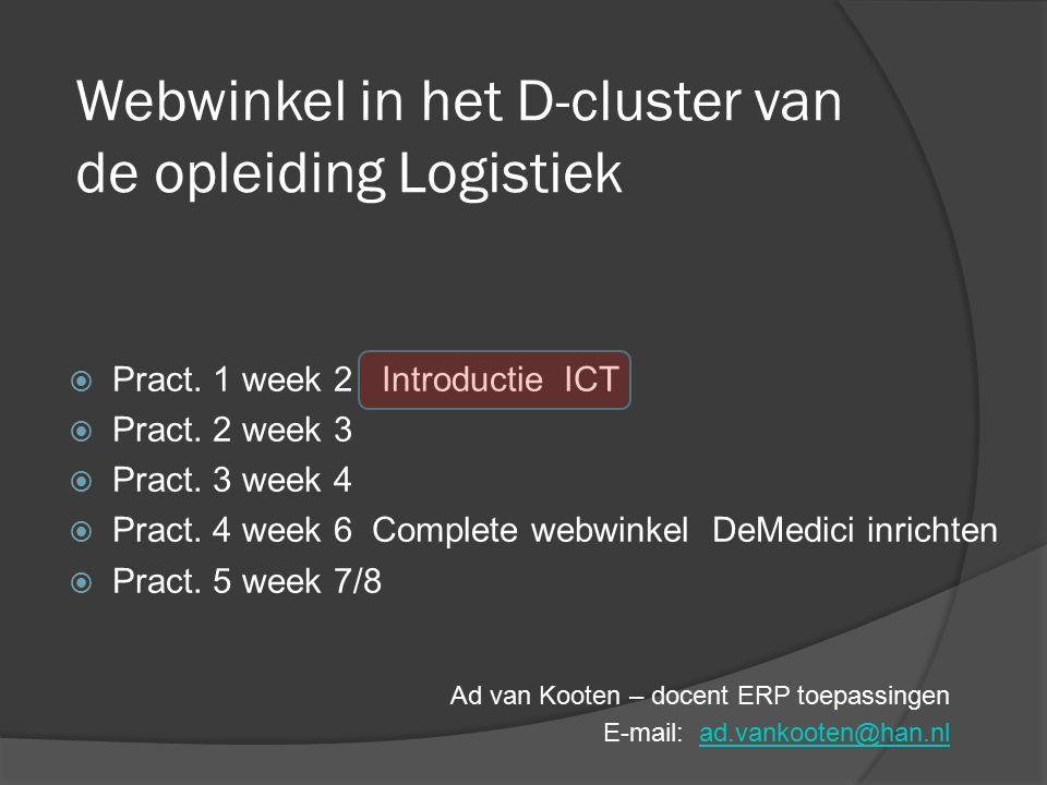 Webwinkel in het D-cluster van de opleiding Logistiek Ad van Kooten – docent ERP toepassingen E-mail: ad.vankooten@han.nlad.vankooten@han.nl  Pract.