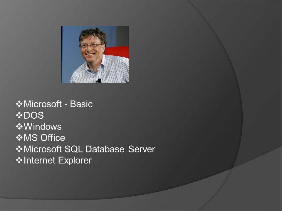  Microsoft - Basic  DOS  Windows  MS Office  Microsoft SQL Database Server  Internet Explorer